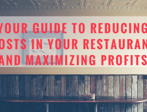 Your Guide To Reducing Costs In Your Restaurant And Maximizing Profits